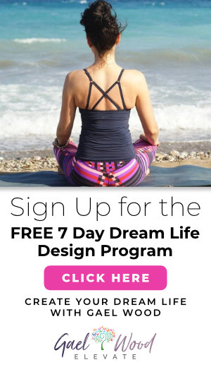 Sign Up for the FREE 7 Day Dream Life Design Program with Gael Wood